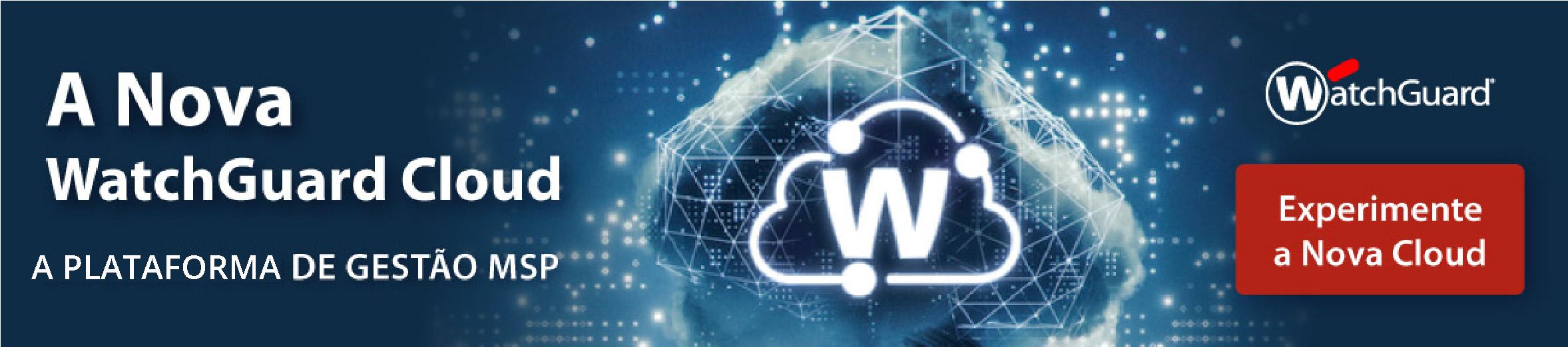 A nova WatchGuard Cloud   A plataforma de gestão MSP